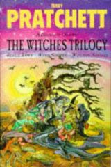 Terry Pratchett: The Witches Trilogy. Equal Rites. Wyrd Sisters. Witches Abroad.
